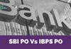 Which is better SBI PO or IBPS PO 2018
